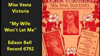 "Miss Vesta Victoria sings ""My Wife Won't Let Me"" on Edison Bell Record 6792"