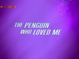 The Penguin Who Loved Me