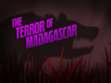 The Terror of Madagascar