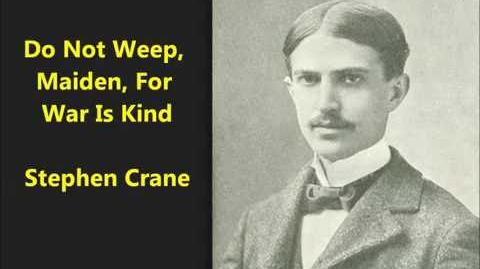 """War Is Kind"" Stephen Crane poem (1899) Do not weep, maiden, for war is kind (female voice)"