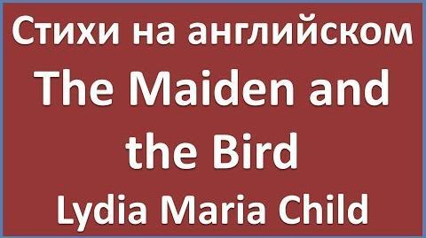 English Poems The Maiden and the Bird - Lydia Maria Child (текст, перевод слов, транскрипция)