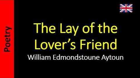 The Lay of the Lover's Friend - William Edmondstoune Aytoun