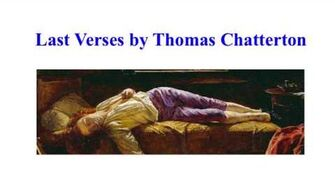 """""""Last Verses"""" by Thomas Chatterton--Romantic poet died at age 17 his last 12 lines of poetry"""