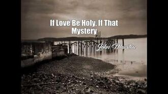 If Love Be Holy, If That Mystery (John Marston Poem)