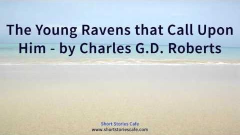 The Young Ravens that Call Upon Him, by Charles G D Roberts