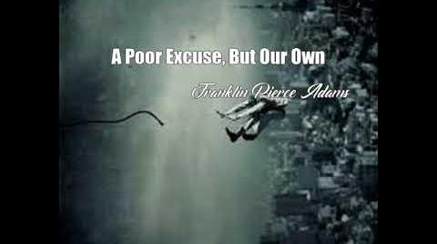 A Poor Excuse, But Our Own (Franklin Pierce Adams Poem)