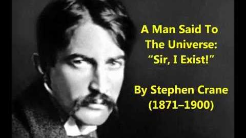 "Stephen Crane poem A Man Said To The Universe ""Sir, I Exist!"""