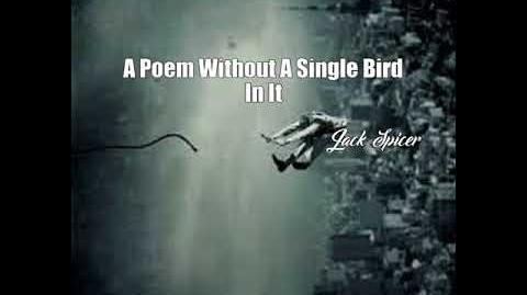 A Poem Without A Single Bird In It (Jack Spicer Poem)