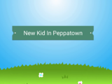 New Kid in Peppatown