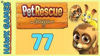 Pet Rescue Saga Level 77 - 3 Stars Walkthrough, No Boosters