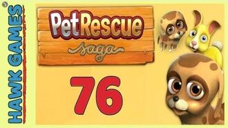 Pet Rescue Saga Level 76 - 3 Stars Walkthrough, No Boosters