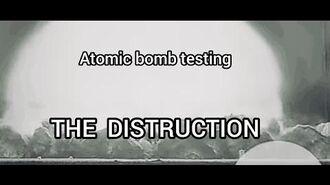 THE DISTRUCTION . Atomic bomb testing