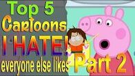 Top5CartoonsIHateEveryoneLikes2
