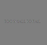 Too Small To Fail 1