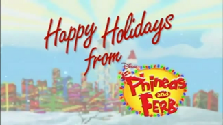 Happy Holidays From Phineas and Ferb!