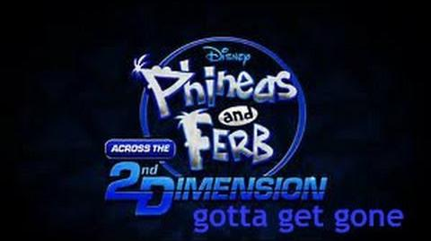 Phineas and ferb across the 2nd dimension song Gotta get gone