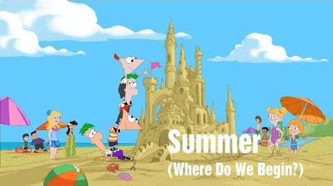 Phineas and Ferb - Summer (Where Do We Begin?)