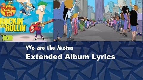 Phineas and Ferb - We Are the Moms Extended Lyrics