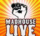 Madhouse Live