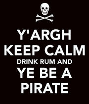 Y-argh-keep-calm-drink-rum-and-ye-be-a-pirate