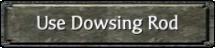 Use Dowsing Rod