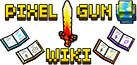 The #1 free encyclopedia about Pixel Gun!