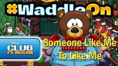 WaddleOn Someone Like Me To Like Me - Club Penguin