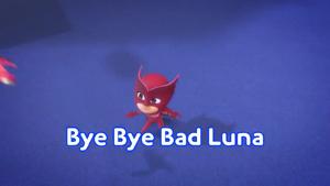 Bye Bye Bad Luna