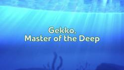 Gekko, Master of the Deep title card