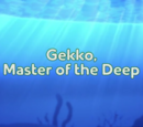 Gekko, Master of the Deep