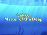 Gekko, Master of the Deep