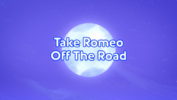 Take Romeo Off the Road title card