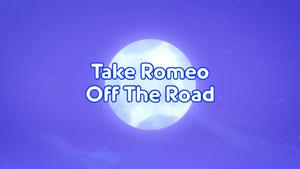 Take Romeo Off the Road title card