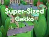 Super-Sized Gekko/Gallery