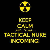 Keep-calm-and-oh-wait-tactical-nuke-incoming