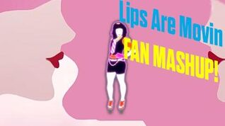 Lips Are Movin' - Just Dance Fan Mashup