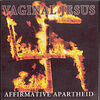 Vaginal Jesus - Affimative Apartheid