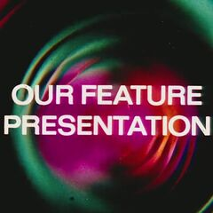 Our Feature Presentation.