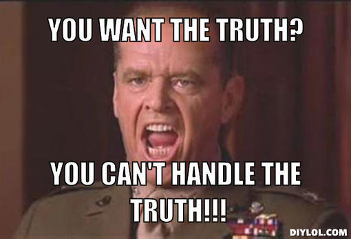 latest?cb=20150710082219 image you cant handle the truth meme generator you want the truth