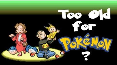 Too Old for Pokémon?
