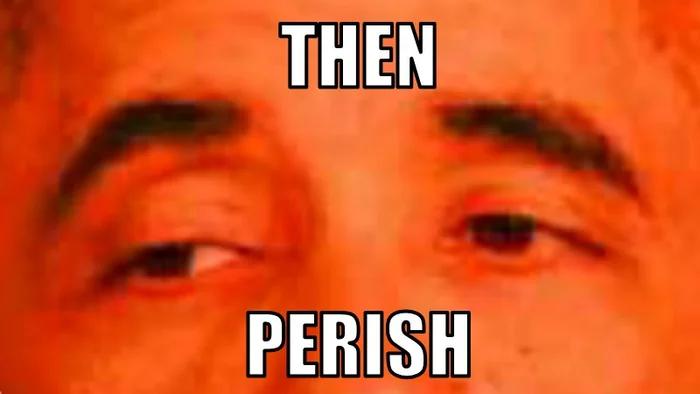 Then perish