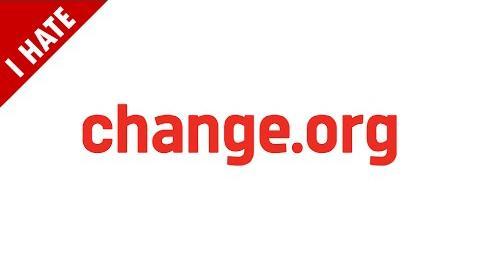 I HATE CHANGE.ORG