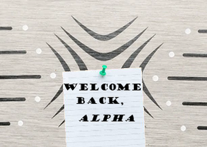 Welcome back alpha