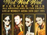 Wet Wet Wet - Picture This, Live at Wembley Arena