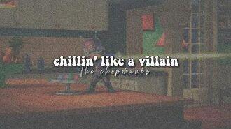 Chillin' Like a Villain The Chipmunks ( lyrics )