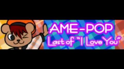 """AME-POP 「Last of """"I Love You""""」"""