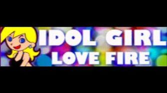 IDOL GIRL 「LOVE FIRE LONG」