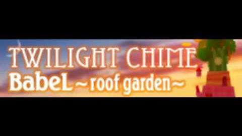 TWILIGHT CHIME 「BabeL ~roof garden~」