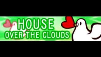 HOUSE 「OVER THE CLOUDS」