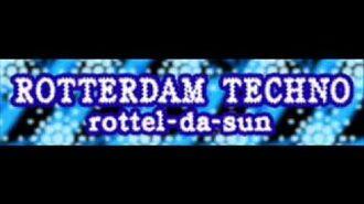 ROTTERDAM TECHNO 「rottel-da-sun」
